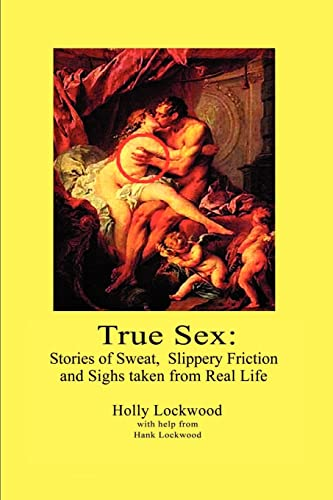 True Sex: Stories of Sweat, Slippery Friction: Lockwood, Holly