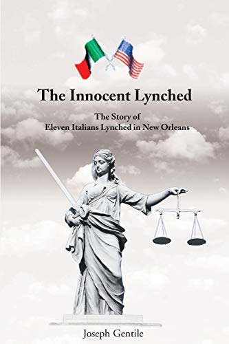 9780595147250: The Innocent Lynched: The Story of Eleven Italians Lynched in New Orleans