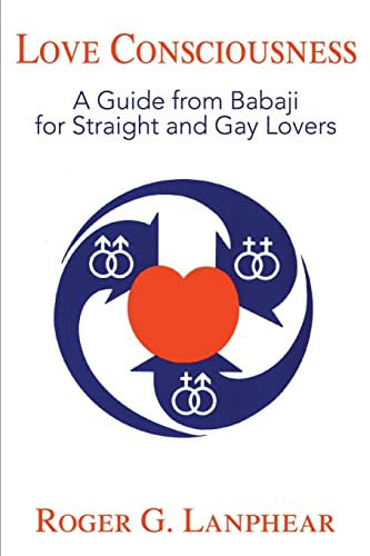 Love Consciousness: A Guide from Babaji for: Roger G Lanphear
