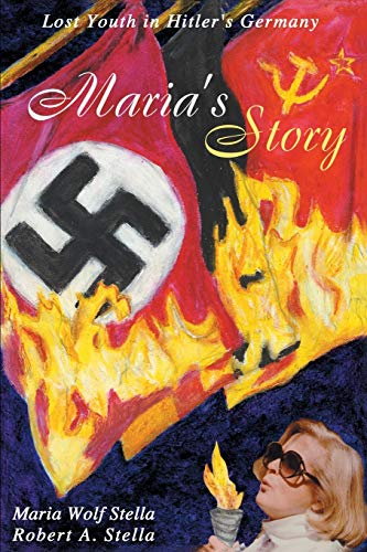 Maria's Story: Lost Youth in Hitler's Germany: Robert A. Stella,