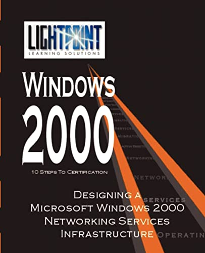 9780595148134: Designing a Microsoft Windows 2000 Networking Services Infrastructure (Lightpoint Learning Solutions Windows 2000)