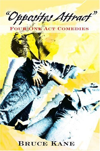 Opposites Attract: Four One Act Comedies: Bruce Kane