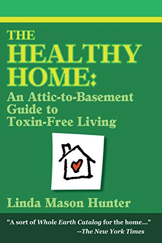 9780595149711: The Healthy Home: An Attic-To-Basement Guide To Toxin-Free Living