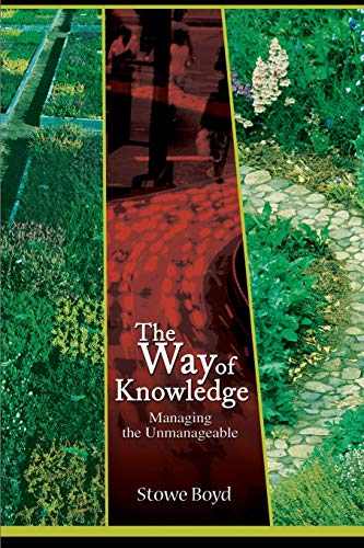 The Way of Knowledge Managing the Unmanageable: Stowe Boyd