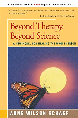 9780595150533: Beyond Therapy, Beyond Science: A New Model for Healing the Whole Person