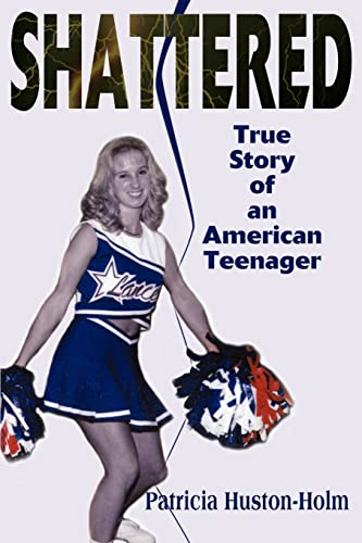 9780595150670: Shattered: True Story of an American Teenager