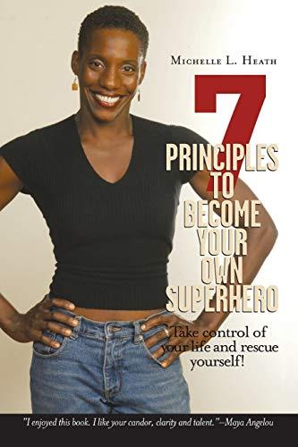 9780595150823: 7 Principles to Become Your Own Superhero: Discover the Superhero Inside of You
