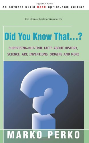 9780595152148: Did You Know That...?: Surprising-But-True Facts About History, Science, Art, Inventions, Origins and More