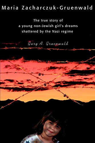 9780595153299: Maria Zacharczuk-Gruenwald: The true story of a young non-Jewish girl's dreams shattered by the Nazi regime