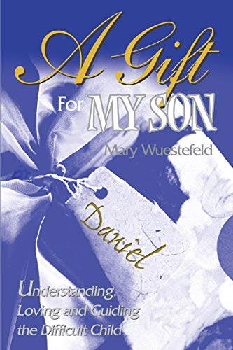 9780595153732: A Gift For My Son: Understanding, Loving and Guiding the Difficult Child