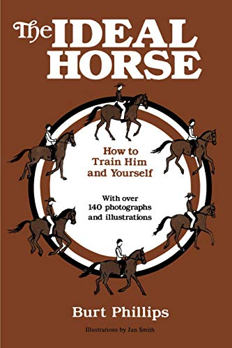 The Ideal Horse: How to Train Him and Yourself: Burt Phillips, Jan Smith