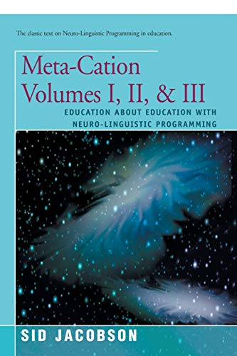 Meta-Cation Volumes I, II, & III: Education about Education with Neuro-Linguistic Programming (0595153887) by Sid Jacobson