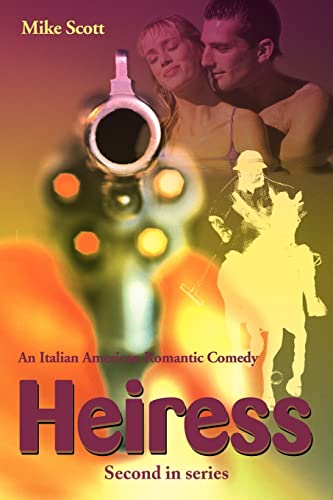 Heiress: An Italian-American Romantic Comedy: Mike Scott