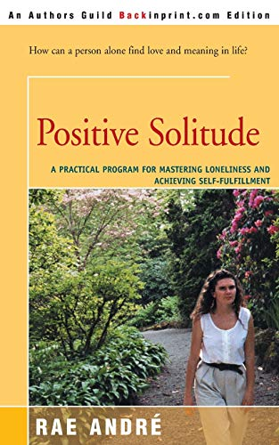 9780595154890: Positive Solitude : A Practical Program for Mastering Loneliness and Achieving Self-Fulfillment