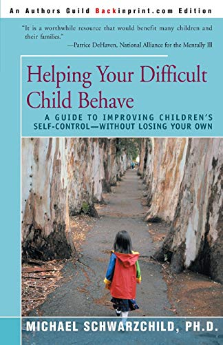 9780595156498: Helping Your Difficult Child Behave: A Guide to Improving Children's Self-Control-Without Losing Your Own