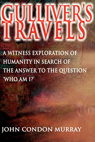 Gullivers Travels: A Witness Exploration of Humanity in Search of the Answer to the Question Who Am...