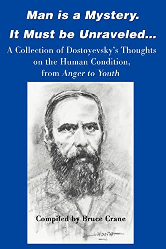 9780595160655: Man is a Mystery. It Must be Unraveled...: A Collection of Dostoyevsky's Thoughts on the Human Condition, from Anger to Youth