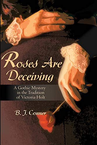 Roses Are Deceiving: A Gothic Mystery in: B. J. Conner