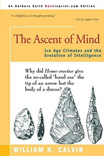 The Ascent of Mind: Ice Age Climates and the Evolution of Intelligence: William Calvin