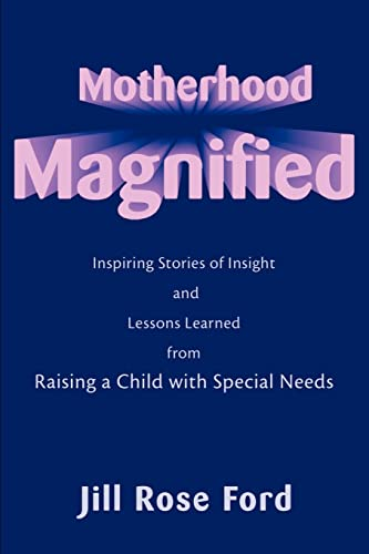 9780595161256: Motherhood Magnified: Inspiring Stories of Insight and Lessons Learned from Raising a Child with Special Needs