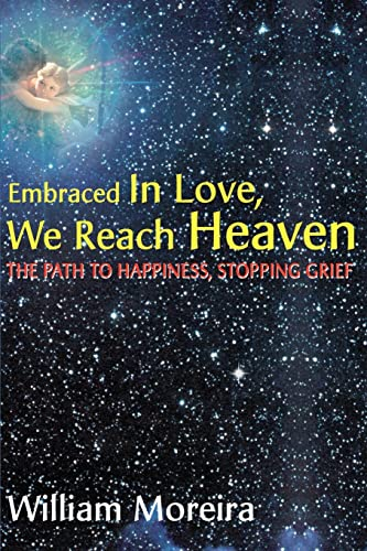 9780595162970: Embraced In Love, We Reach Heaven: The Path to Happiness, Stopping Grief