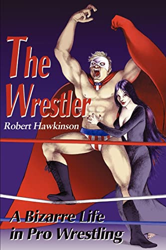 9780595163441: The Wrestler: A Bizarre Life in Pro Wrestling