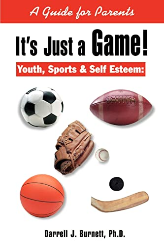 9780595163649: It's Just a Game! Youth, Sports & Self Esteem: A Guide for Parents