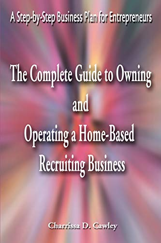 9780595163953: The Complete Guide to Owning And Operating a Home-Based Recruiting Business: A Step-by-Step Business Plan for Entrepreneurs