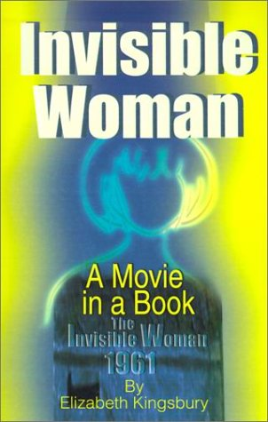 Invisible Woman: A Movie in a Book: Kingsbury, Elizabeth