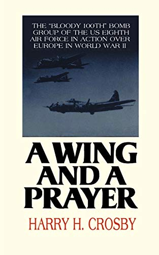 "9780595167036: A Wing and a Prayer: The ""Bloody 100th"" Bomb Group of the U.S. Eighth Air Force in Action over Europe in World War II"