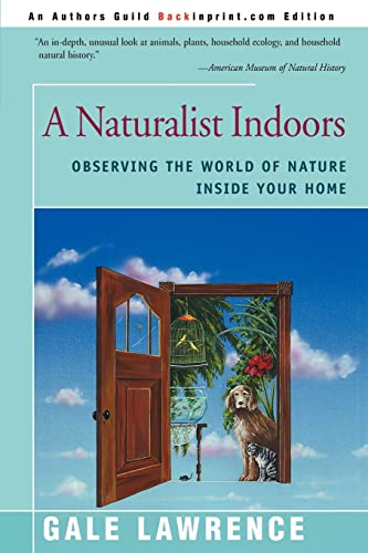 A Naturalist Indoors: Observing the World of: Gale Lawrence