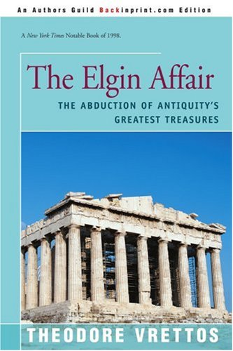9780595167586: The Elgin Affair: The Abduction of Antiquity's Greatest Treasures