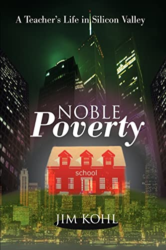 Noble Poverty: A Teacher's Life in Silicon Valley: Kohl, Jim