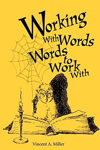 Working With Words, Words to Work With: Miller, Vincent A.