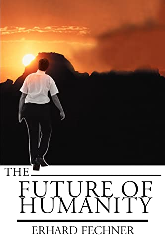 The Future of humanity: Erhard Fechner