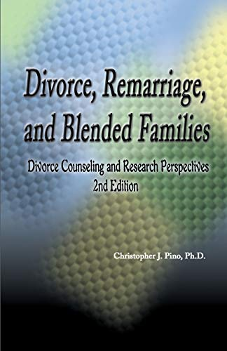 Divorce, Remarriage, and Blended Families: Divorce Counseling and Research Perspectives 2nd Edition...