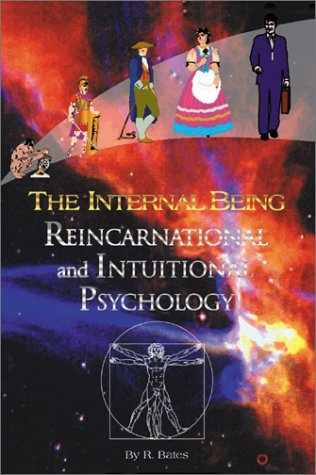 The Internal Being: Reincarnational and Intuitive Psychology: Bates, Raymond
