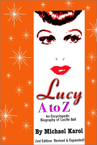 9780595169771: Lucy A to Z: An Encyclopedic Biography of Lucille Ball