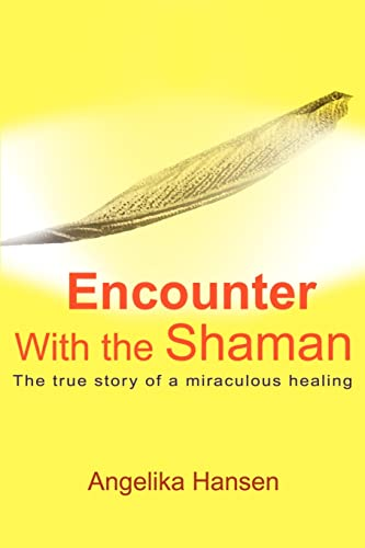 9780595170296: Encounter With the Shaman: The True Story of a Miraculous Healing