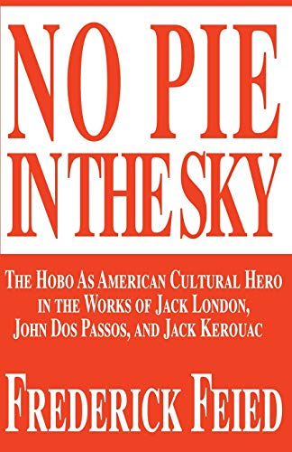 9780595170333: No Pie In The Sky: The Hobo As American Cultural Hero in the Works of Jack London, John Dos Passos, and Jack Kerouac