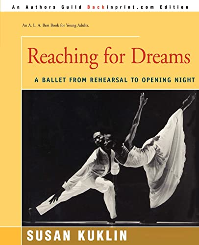 Reaching for Dreams A Ballet from Rehearsal to Opening Night: Susan Kuklin