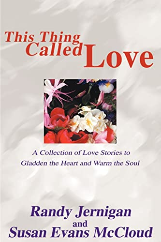 9780595171125: This Thing Called Love: A Collection of Love Stories to Gladden the Heart and Warm the Soul