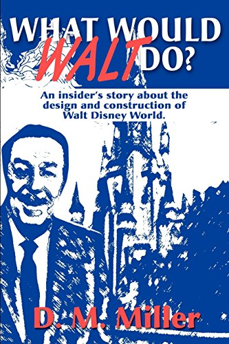 9780595172030: What Would Walt Do?: An Insider's Story about the Design and Construction of Walt Disney World