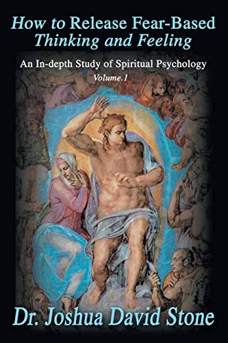 How to Release Fear-Based Thinking and Feeling: An In-depth Study of Spiritual Psychology Vol.1 (Ascension Books) (9780595172276) by Joshua Stone