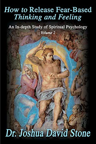How to Release Fear-Based Thinking and Feeling: An In-depth Study of Spiritual Psychology Volume 2 (9780595172733) by Joshua Stone