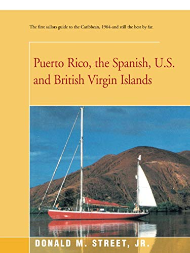 Puerto Rico, the Spanish, U.S. and British Virgin Islands (Street's Cruising Guide to the ...