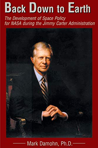 9780595174041: Back Down to Earth: The Development of Space Policy for NASA during the Jimmy Carter Administration