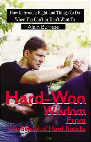 Hard-Won Wisdom from the School of Hard Knocks: How to Avoid a Fight and Things to Do When You Can&...