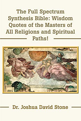 The Full Spectrum Synthesis Bible: Wisdom Quotes of the Masters of All Religions and Spiritual Paths! (0595175171) by Joshua Stone