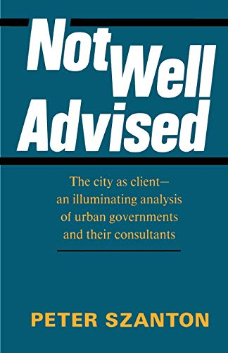 9780595177875: Not Well Advised: The City as Client-an Illuminating Analysis of Urban Governments and Their Consultants